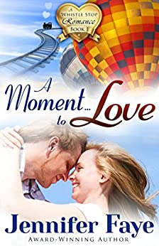 A Moment To Love: (A Whistle Stop Romance, book 1) by [Faye, Jennifer]