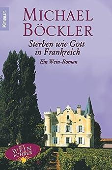 Sterben wie Gott in Frankreich: Ein Wein-Roman von [Böckler, Michael]