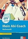 Mein Abi-Coach Mathematik 2019. Ausgabe Baden-Württemberg: Arbeitsbuch Klassen 11/12
