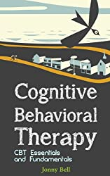 Cognitive Behavioral Therapy: CBT Essentials and Fundamentals: A Practical Guide to CBT and Modern Psychology: Applied Psychology - CBT