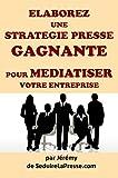 Elaborez une stratégie presse gagnante pour médiatiser votre entreprise