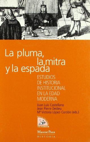 PLUMA, LA MITRA Y LA ESPADA, LA: Estudios de Historia Institucional en el Edad Moderna (Coediciones)