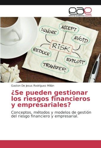 ¿Se pueden gestionar los riesgos financieros y empresariales?: Conceptos, métodos y modelos de gestión del riesgo financiero y empresarial.