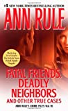 Fatal Friends, Deadly Neighbors (Ann Rule's Crime Files) by Ann Rule (6-Dec-2012) Mass Market Paperback