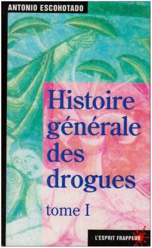 Histoire générale des drogues : Tome 1 par Antonio Escohotado