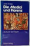 Die Medici und Florenz. Die Kunst der Macht - John R. Hale