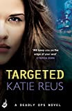 Targeted (Deadly Ops Book 1) by Katie Reus