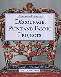 Decorating Furniture: Decoupage, Paint and Fabric Projects by Sheila McGraw (2002-09-07)