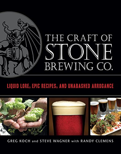 The Craft of Stone Brewing Co.: Liquid Lore, Epic Recipes, and Unabashed Arrogance (English Edition)