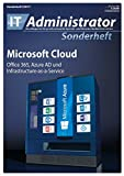 Microsoft Cloud: Azure AD, Office 365 und Infrastructure-as-a-Service (IT-Administrator Sonderheft 2017)