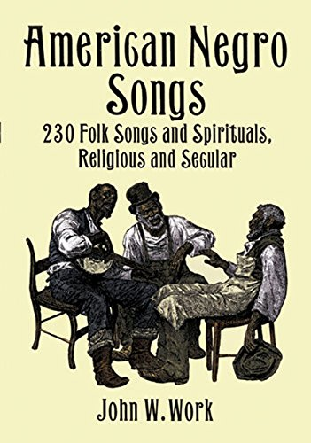 American Negro Songs: 230 Folk Songs and Spirituals, Religious and Secular (Dover Books on Music) (English Edition)