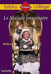 Bibliocollège - Le Malade imaginaire, Molière par  Molière