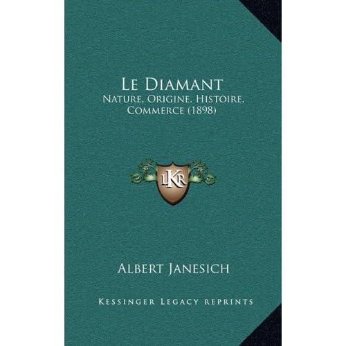 Le Diamant: Nature, Origine, Histoire, Commerce (1898)