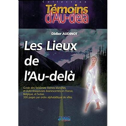 Les lieux de l'au-delà : Guides de fantômes, dames blances et auto-stoppeuses évanescentes, en France Belgique et Suisse