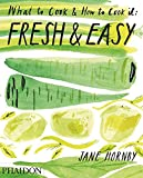 Fresh & Easy: What to Cook & How to Cook it