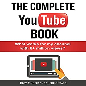 The Complete YouTube Book: What Works for My Channel with 8+