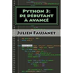 Python 3: de débutant à avancé: 3 livres en 1: Bien commencer avec Python 3 / Python 3 niveau intermédiaire / Python 3 niveau avancé