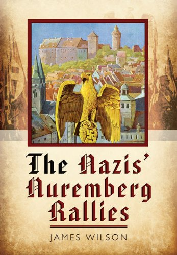 The Nazis' Nuremberg Rallies por James Wilson