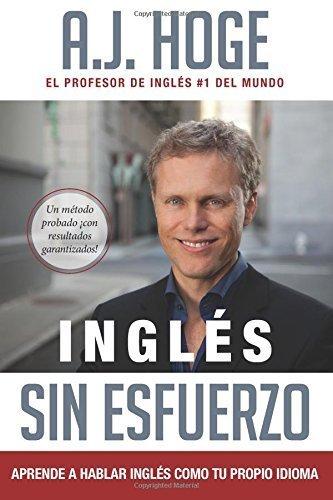 Portada del libro Inglés Sin Esfuerzo: Aprende A Hablar Ingles Como Nativo Del Idioma by A.J. Hoge (2015-02-20)