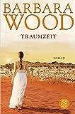 Traumzeit: Roman - Barbara Wood