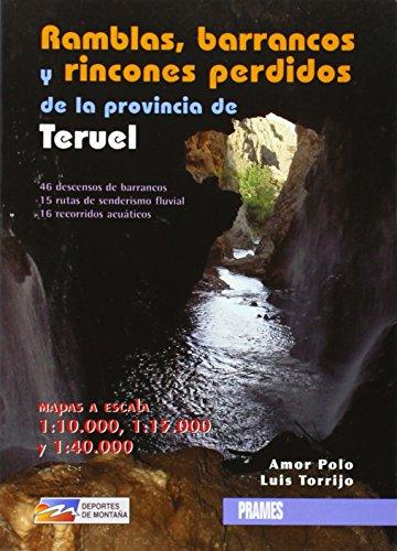 Ramblas, barrancos y rincones perdidos de la provincia de te (Deportes De Montaña)
