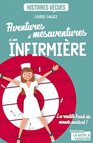 Aventures et mésaventures d'une infirmière: La réalité trash du monde médical ! (HISTOIRES VECUE) par Louise Gallez