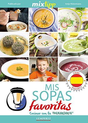 MIXtipp: Mis Sopas favoritas (español): cocinar con el Thermomix TM 5 & TM 31 (cocinar con la Thermomix)