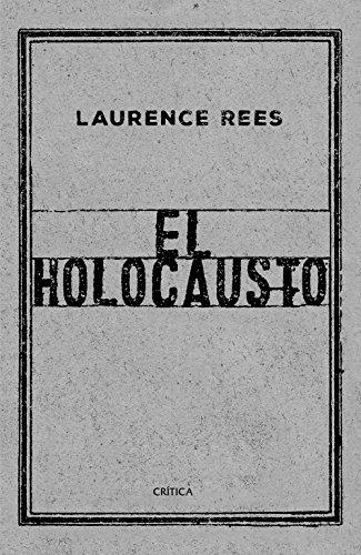 El Holocausto: Las voces de las víctimas y de los verdugos por Laurence Rees