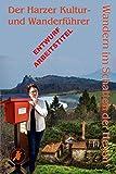 """Im Schatten der Hexen: Wandern im Schatten der Hexen - Der Kultur- und Wanderführer zu den mystische Plätzen der """"Im Schatten der Hexen"""" - Bestseller ... in Zusammenarbeit mit der Harzer Wandernadel - Axel Steinbach, Kathrin R. Hotowetz"""