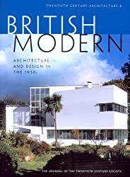 British Modern - Architecture and Design in the 1930s: British Modern - Architecture and Design in the 1930s No. 8 (Twentieth Century Architecture)