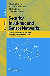 Security in Ad-hoc and Sensor Networks: First European Workshop, ESAS 2004, Heidelberg, Germany, August 6, 2004, Revised Selected Papers (Lecture Notes in Computer Science)