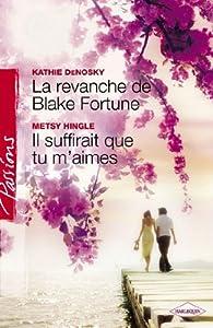 La revanche de Blake Fortune - Il suffirait que tu m'aimes par Kathie DeNosky