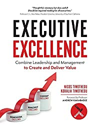 Executive Excellence: Combine Leadership and Management to Create and Deliver Value