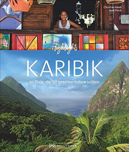 Highlights Karibik: 50 Ziele, die Sie gesehen haben müssen! Ein Bildband-Reiseführer. Neu 2019: jetzt 24 Seiten extra. Inklusive Routenvorschläge für Rundreisen.