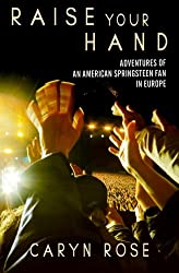 Raise Your Hand: Adventures of an American Springsteen Fan in Europe