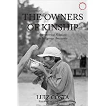 Owners of Kinship - Asymmetrical Relations in Indigenous Ama (Malinowski Monographs)