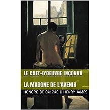 Le Chef-d'oeuvre inconnu: Suivi de La Madone de l'avenir (French Edition)