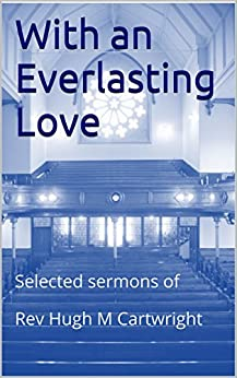 With an Everlasting Love: Selected sermons of Rev Hugh M Cartwright by [Cartwright, Hugh]