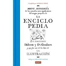 La Enciclopedia: Breve antología de las entradas más significativas del magno proyecto que dirigieron Diderot y D'Alembert. (Ensayo y Pensamiento)