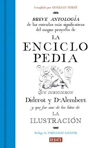 La Enciclopedia: Breve antología de las entradas más significativas del magno proyecto que dirigieron Diderot y D'Alembert. (Debate) por Gonzalo Torné