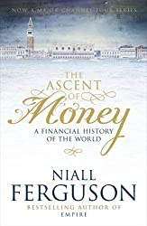 The Ascent of Money: A Financial History of the World by Niall Ferguson (2008-10-30)