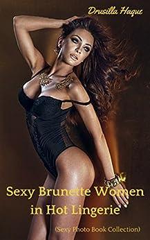 Sexy Brunette Women in Hot Lingerie: (Sexy Photo Book Collection) (English Edition) par [Haque, Drusilla]