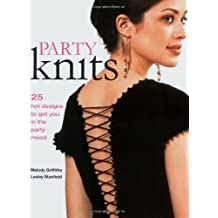 Party Knits: 25 Hot Designs to Get You in the Party Mood by Melody Griffiths (2008-09-25)