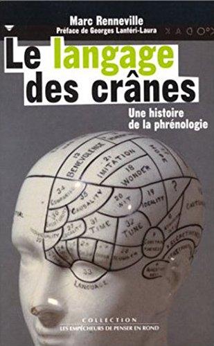 Le Langage des crânes : Une histoire de la phrénologie par Marc Renneville