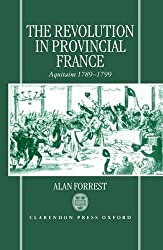 The Revolution in Provincial France: Aquitaine, 1789-1799 (International History Review) by Alan Forrest (1996-12-19)