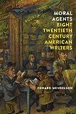 Moral Agents: Eight Twentieth-Century American Writers
