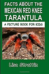 Facts About The Mexican Red Knee Tarantula: Volume 98 (A Picture Book For Kids) by Lisa Strattin (2016-07-09)