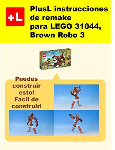 PlusL instrucciones de remake para LEGO 31044,Brown Robo 3: Usted puede construir Brown Robo 3 de sus propios ladrillos! por PlusL