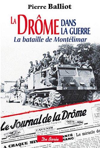 La Drôme dans la guerre la bataille de Montélimar par Pierre Balliot