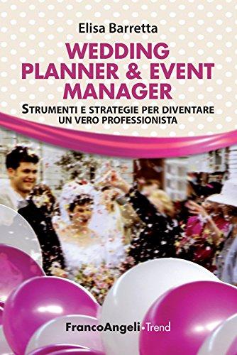 Wedding Planner & Event Manager. Strumenti e strategie per diventare un vero professionista (Trend Vol. 253)